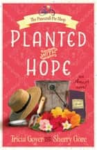 Planted with Hope ebook by Tricia Goyer,Sherry Gore