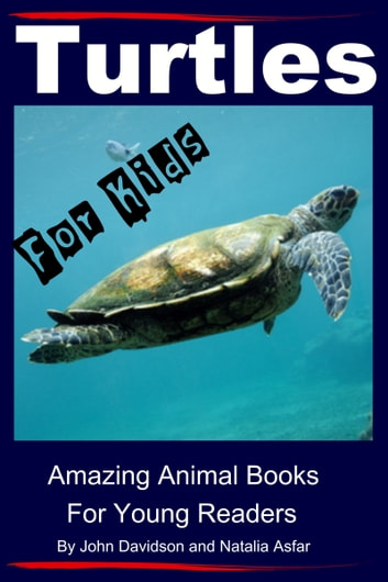 Turtles: For Kids - Amazing Animal Books for Young Readers ebook by John Davidson,Natalia Asfar