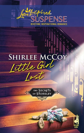 Little Girl Lost (Mills & Boon Love Inspired) (The Secrets of Stoneley, Book 3) eBook by Shirlee McCoy