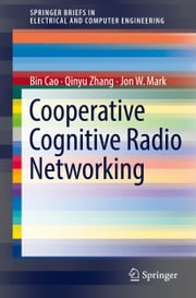 Cooperative Cognitive Radio Networking - System Model, Enabling Techniques, and Performance ebook by Bin Cao,Qinyu Zhang,Jon W. Mark
