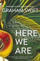 Here We Are ebook by Graham Swift