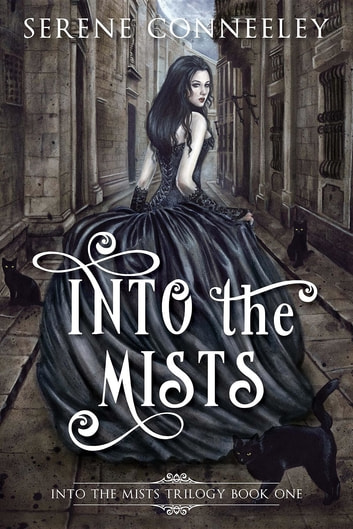 Into the Mists - Into the Mists Trilogy Book One ebook by Serene Conneeley
