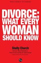 Divorce What Every Woman Should Know ebook by Shelly Church