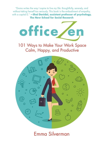 Office Zen - 101 Ways to Make Your Work Space Calm, Happy, and Productive ebook by Emma Silverman
