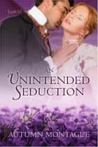 An Unintended Seduction ebook by Autumn Montague