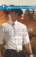 Her Cowboy Groom ebook by Trish Milburn