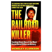 The Railroad Killer - Tracking Down One Of The Most Brutal Serial Killers In History ebook by Wensley Clarkson