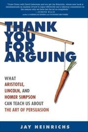 Thank You for Arguing - What Aristotle, Lincoln, and Homer Simpson Can Teach Us About the Art of Persuasion ebook by Kobo.Web.Store.Products.Fields.ContributorFieldViewModel