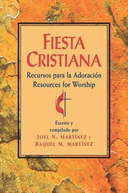 Fiesta Cristiana, Recursos para la Adoración - Resources for Worship ebook by Raquel M. Martinez