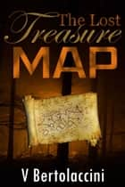 The Lost Treasure Map Book Collection (2017 Edition) ebook by V Bertolaccini