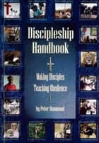 Discipleship Handbook: Making Disciples, Teaching Obedience ebook by Dr. Peter Hammond