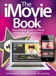 The iMovie Book ebook by Imagine Publishing