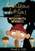 Hashbrown Winters and the Mashimoto Madness ebook by Frank L. Cole