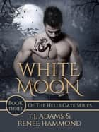 White Moon - Hells Gate, #3 ebook by Renee Hammond, TJ Adams