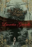 The Faces of Angels ebook by Lucretia Grindle