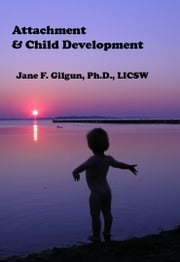 Attachment & Child Development ebook by Jane Gilgun