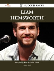 Liam Hemsworth 87 Success Facts - Everything you need to know about Liam Hemsworth ebook by Samuel Hood