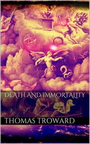 Death and Immortality ebook by Thomas Troward