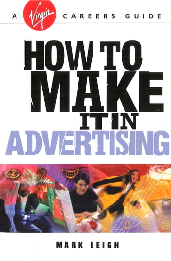 How To Make It In Advertising ebook by Mark Leigh