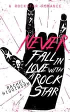 Never Fall in Love with a Rockstar ebook by Rachel Higginson