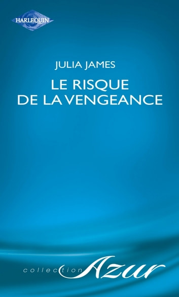 Le risque de la vengeance (Harlequin Azur) ebook by Julia James