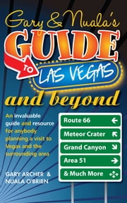 Gary & Nuala's Guide to Las Vegas and Beyond - An Invaluable Guide for Anybody Planning a Visit to Las Vegas and the Surrounding Area ebook by Mr Gary Archer,Chris Newton