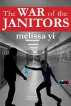 The War of the Janitors ebook by Melissa Yi, Melissa Yuan-Innes