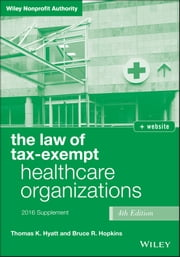 The Law of Tax-Exempt Healthcare Organizations 2016 Supplement ebook by Thomas K. Hyatt,Bruce R. Hopkins