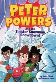 Peter Powers and the Sinister Snowman Showdown! ebook by Kent Clark, Dave Bardin, Brandon T. Snider