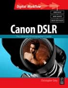 CANON DSLR: The Ultimate Photographer's Guide ebook by Christopher Grey