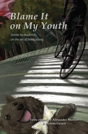 Blame it on my youth - stories by students on the art of being young ebook by Helena Gezels, Alexandre Mortier