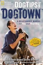 Dog Tips From DogTown - A Relationship Manual for You and Your Dog ebook by Best Friends Animal Society Trainers