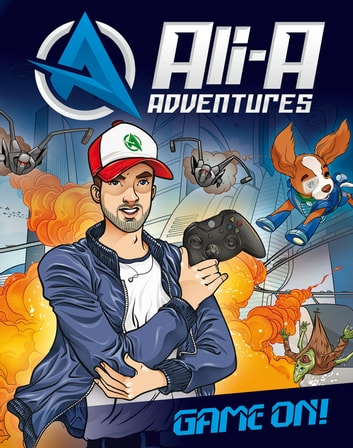 Ali-A Adventures - Game On! ebook by Ali-A,Cavan Scott,Aleksandar Sotirovski