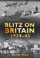 Blitz on Britain ebook by Alfred Price