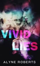 Vivid Lies ebook by Alyne Roberts