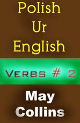Polish Ur English: Verbs #2 ebook by May Collins