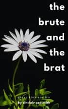 The Brute and the Brat: Queer Kink Erotica ebook by Sinclair Sexsmith