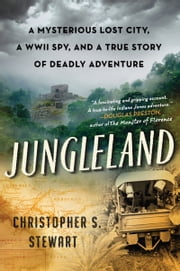 Jungleland - A Mysterious Lost City and a True Story of Deadly Adventure ebook by Kobo.Web.Store.Products.Fields.ContributorFieldViewModel
