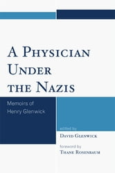 A Physician Under the Nazis - Memoirs of Henry Glenwick ebook by