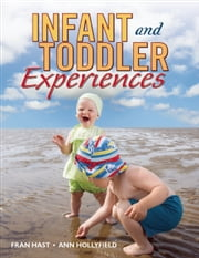 Infant and Toddler Experiences ebook by Fran Hast,Ann Hollyfield