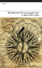 The Cartographer Tries to Map a Way to Zion ebook by Kei Miller