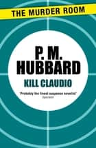 Kill Claudio ebook by P. M. Hubbard