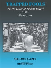 Trapped Fools - Thirty Years of Israeli Policy in the Territories ebook by Shlomo Gazit