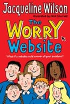 The Worry Website ebook by Jacqueline Wilson, Nick Sharratt