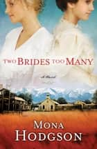 Two Brides Too Many - A Novel, The Sinclair Sisters of Cripple Creek Book 1 ebook by Mona Hodgson