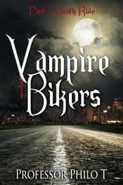 Vampire Bikers Part 1: Death Ride ebook by Professor Philo T.