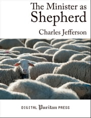 The Minister as Shepherd ebook by Charles Edward Jefferson