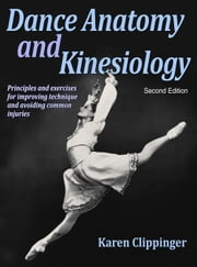 Dance Anatomy and Kinesiology 2nd Edition ebook by Clippinger, Karen