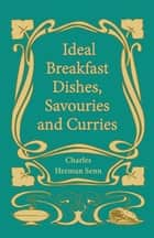 Ideal Breakfast Dishes, Savouries and Curries ebook by Herman Senn Charles