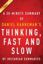 Thinking, Fast and Slow by Daniel Kahneman - A 30-minute Summary ebook by Instaread Summaries